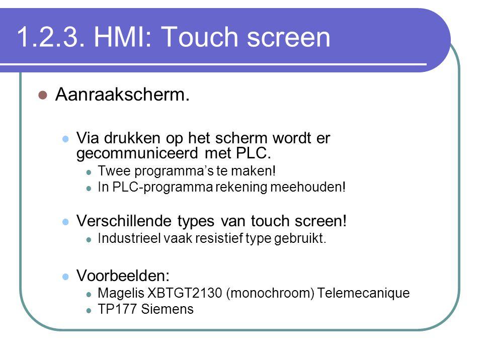 1.2.3. HMI: Touch screen Aanraakscherm. Via drukken op het scherm wordt er gecommuniceerd met PLC. Twee programma's te maken! In PLC-programma rekenin