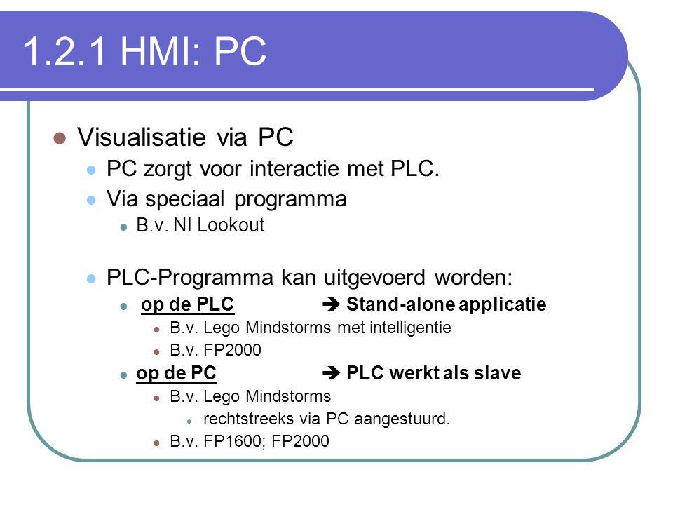 1.2.1 HMI: PC Visualisatie via PC PC zorgt voor interactie met PLC. Via speciaal programma B.v. NI Lookout PLC-Programma kan uitgevoerd worden: op de