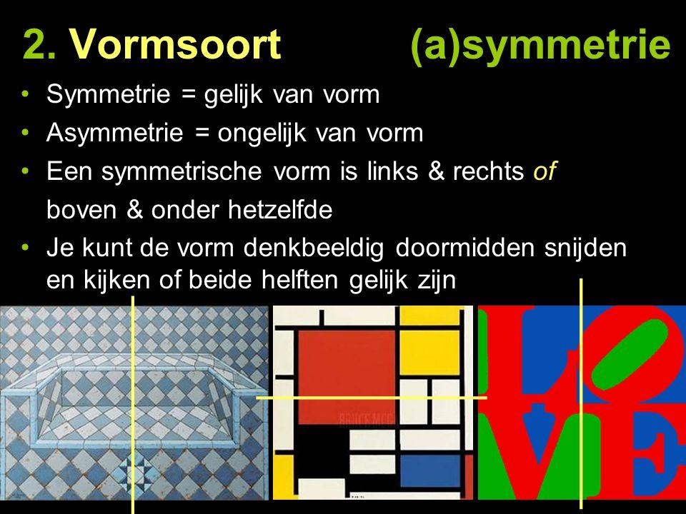 2. Vormsoort (a)symmetrie Symmetrie = gelijk van vorm Asymmetrie = ongelijk van vorm Een symmetrische vorm is links & rechts of boven & onder hetzelfd
