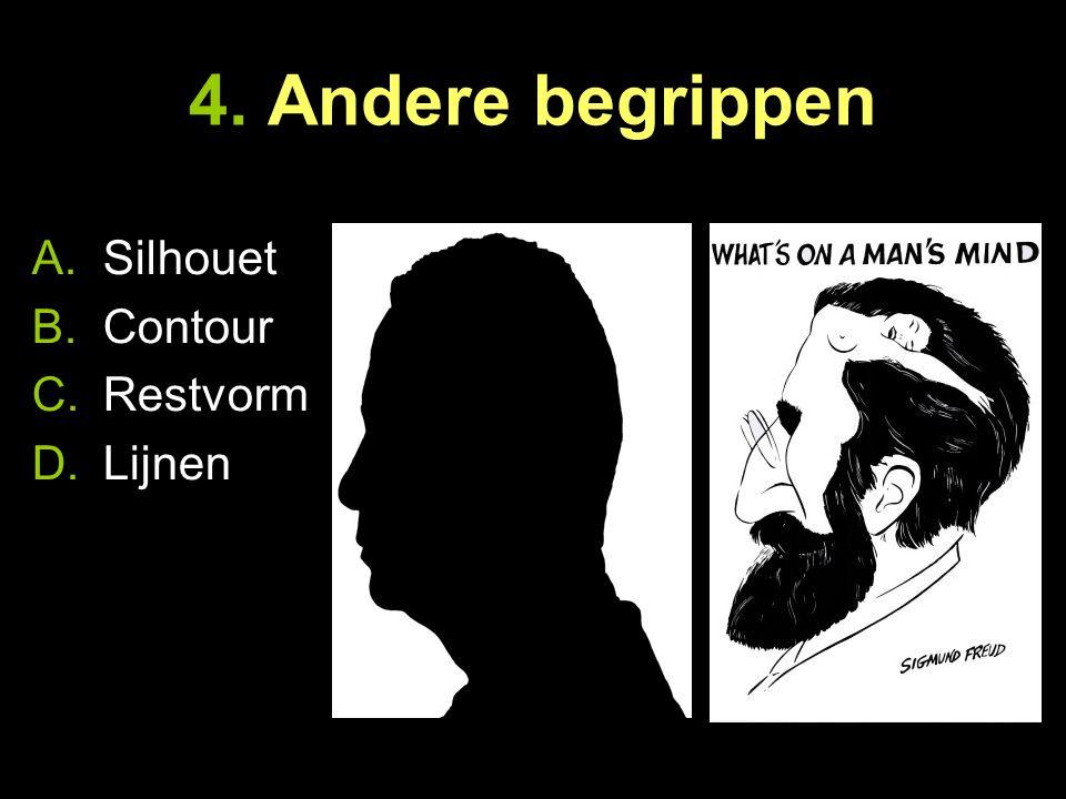 4. Andere begrippen A.Silhouet B.Contour C.Restvorm D.Lijnen