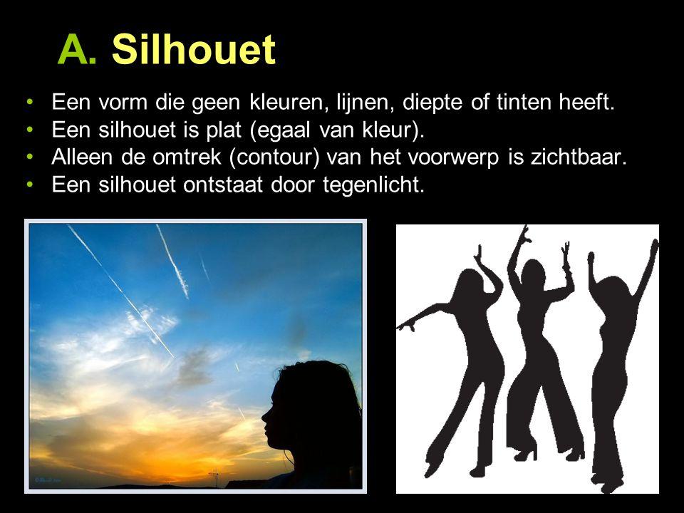 A. Silhouet Een vorm die geen kleuren, lijnen, diepte of tinten heeft. Een silhouet is plat (egaal van kleur). Alleen de omtrek (contour) van het voor