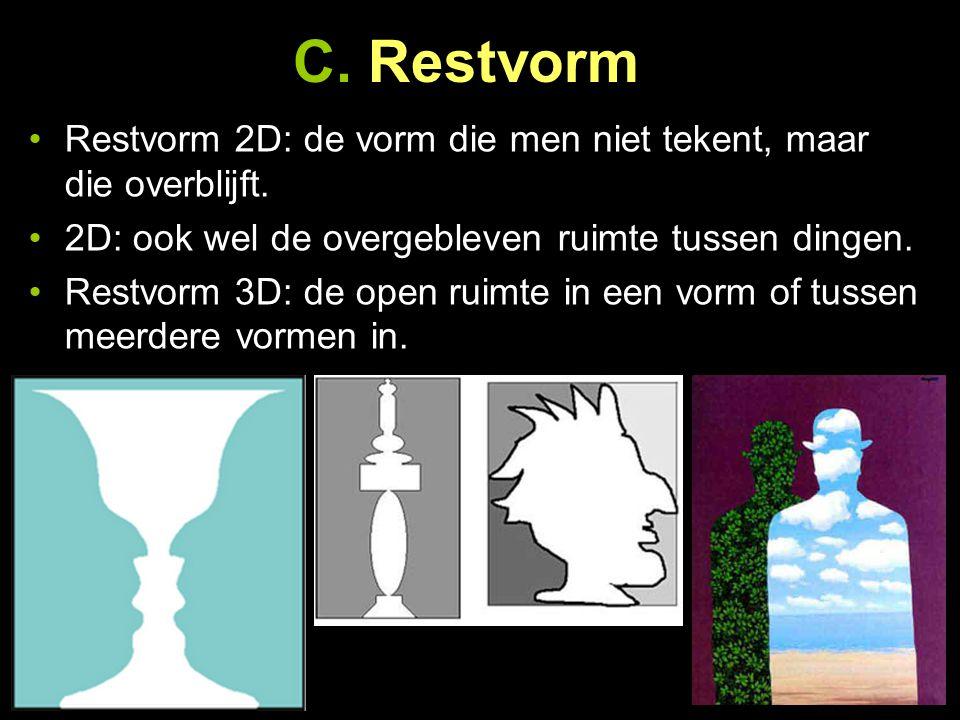C. Restvorm Restvorm 2D: de vorm die men niet tekent, maar die overblijft. 2D: ook wel de overgebleven ruimte tussen dingen. Restvorm 3D: de open ruim