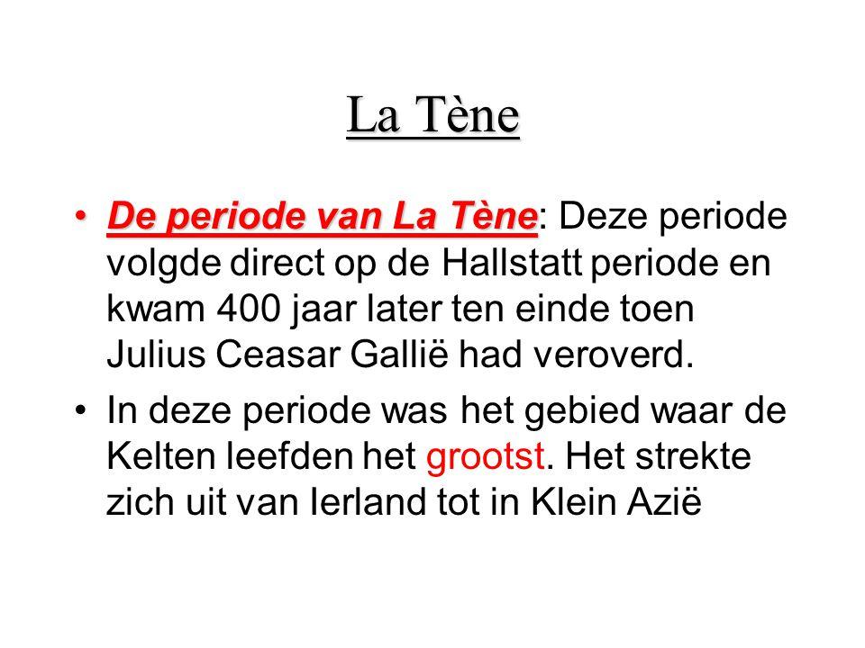 La Tène De periode van La TèneDe periode van La Tène: Deze periode volgde direct op de Hallstatt periode en kwam 400 jaar later ten einde toen Julius Ceasar Gallië had veroverd.