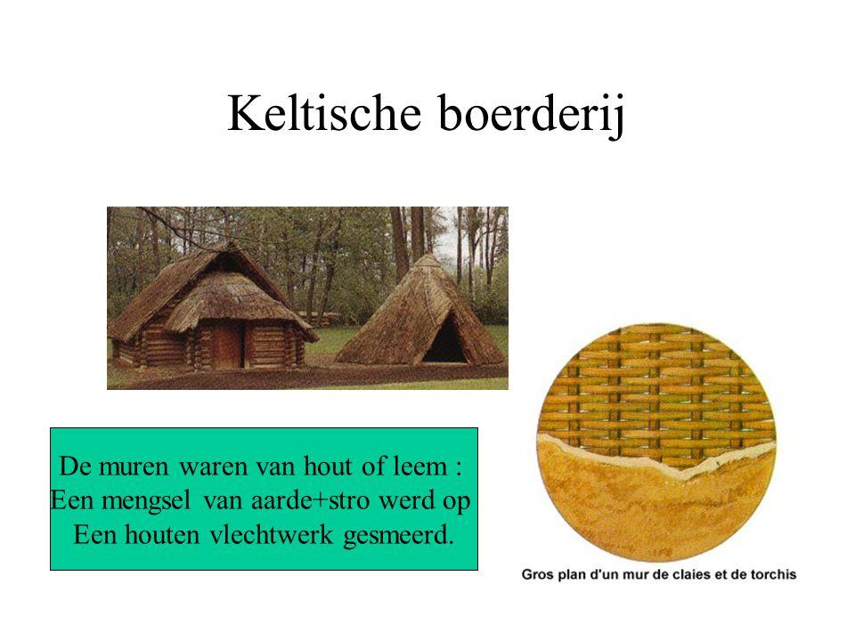 Keltische boerderij De muren waren van hout of leem : Een mengsel van aarde+stro werd op Een houten vlechtwerk gesmeerd.