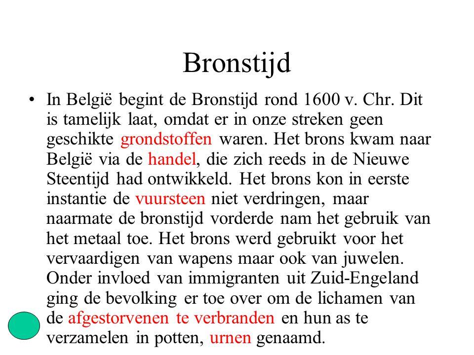 Bronstijd In België begint de Bronstijd rond 1600 v.