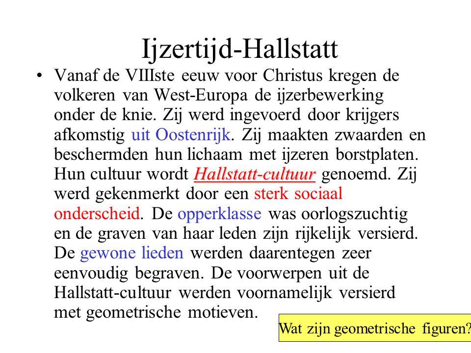 Ijzertijd-Hallstatt Hallstatt-cultuurVanaf de VIIIste eeuw voor Christus kregen de volkeren van West-Europa de ijzerbewerking onder de knie.