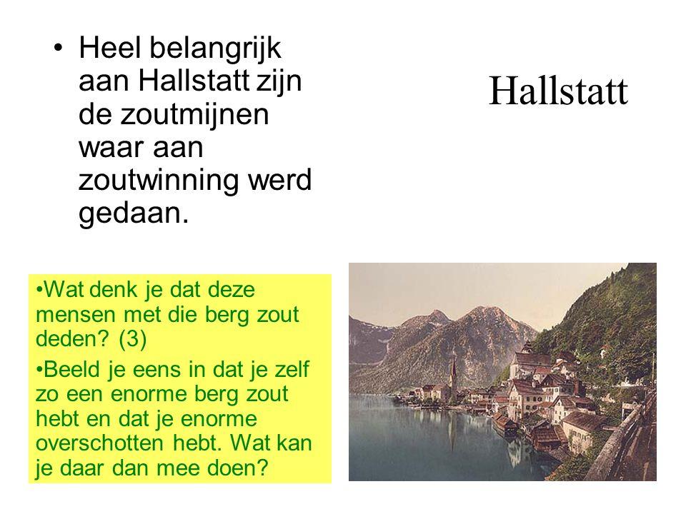 Hallstatt Heel belangrijk aan Hallstatt zijn de zoutmijnen waar aan zoutwinning werd gedaan.