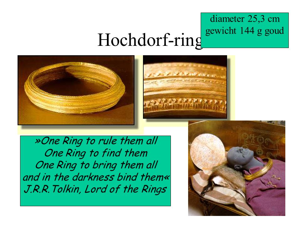 Hochdorf-ring »One Ring to rule them all One Ring to find them One Ring to bring them all and in the darkness bind them« J.R.R.Tolkin, Lord of the Rin