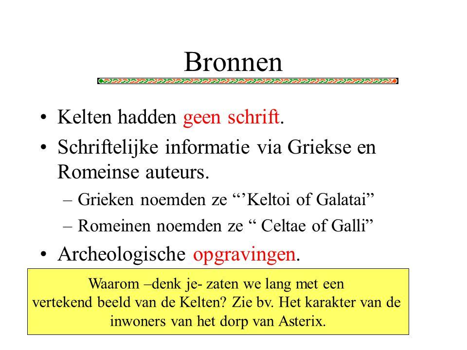 Bronnen Kelten hadden geen schrift.Schriftelijke informatie via Griekse en Romeinse auteurs.