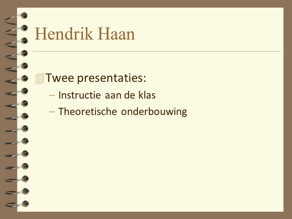 Hendrik Haan 4 Twee presentaties: –Instructie aan de klas –Theoretische onderbouwing