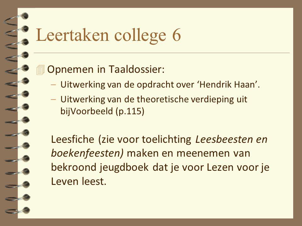 Leertaken college 6 4 Opnemen in Taaldossier: –Uitwerking van de opdracht over 'Hendrik Haan'. –Uitwerking van de theoretische verdieping uit bijVoorb