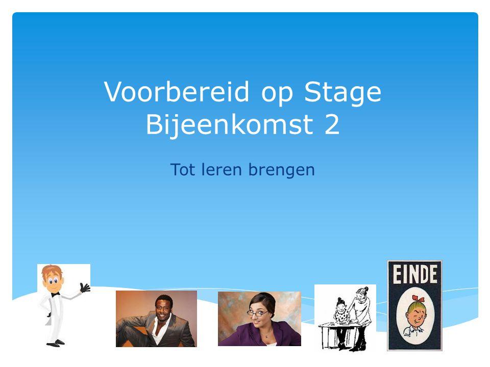 Voorbereid op Stage Bijeenkomst 2 Tot leren brengen