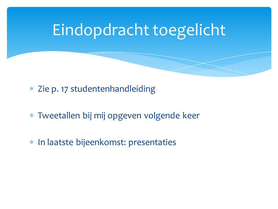  Zie p. 17 studentenhandleiding  Tweetallen bij mij opgeven volgende keer  In laatste bijeenkomst: presentaties Eindopdracht toegelicht