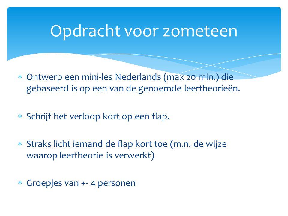  Ontwerp een mini-les Nederlands (max 20 min.) die gebaseerd is op een van de genoemde leertheorieën.  Schrijf het verloop kort op een flap.  Strak