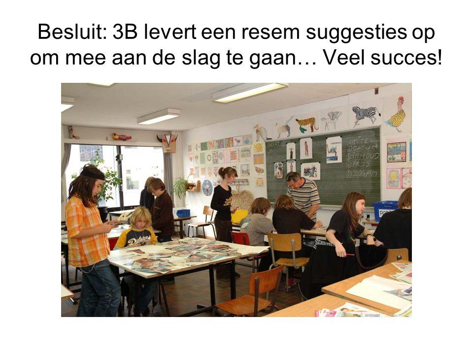 Besluit: 3B levert een resem suggesties op om mee aan de slag te gaan… Veel succes!