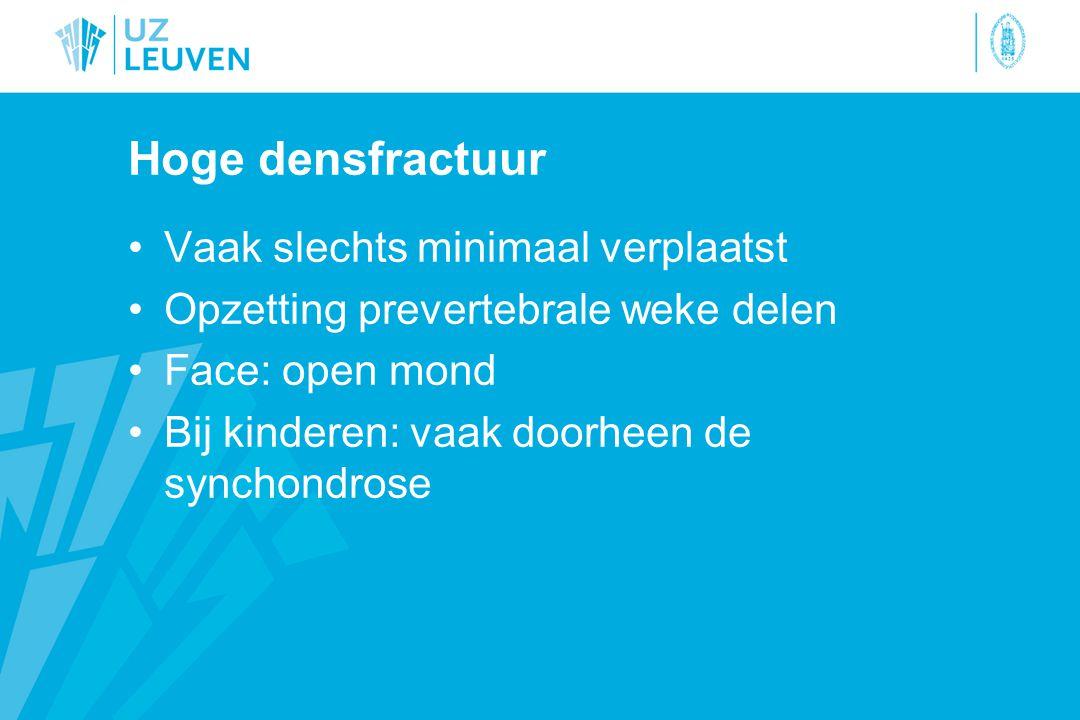 Hoge densfractuur Vaak slechts minimaal verplaatst Opzetting prevertebrale weke delen Face: open mond Bij kinderen: vaak doorheen de synchondrose