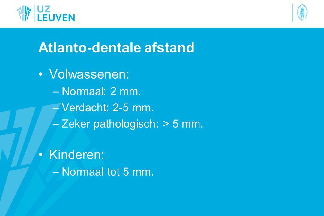 Atlanto-dentale afstand Volwassenen: –Normaal: 2 mm.