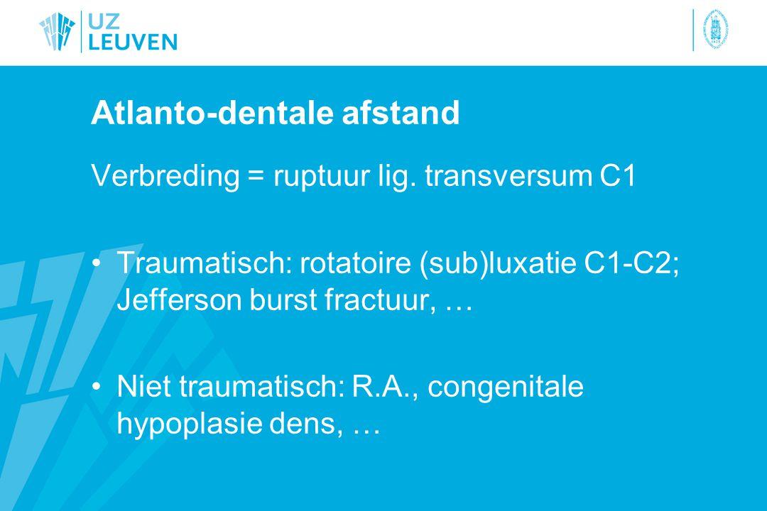 Atlanto-dentale afstand Verbreding = ruptuur lig.