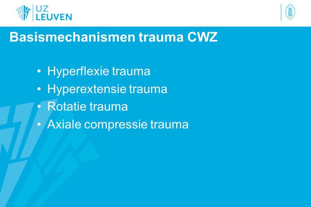 Basismechanismen trauma CWZ Hyperflexie trauma Hyperextensie trauma Rotatie trauma Axiale compressie trauma