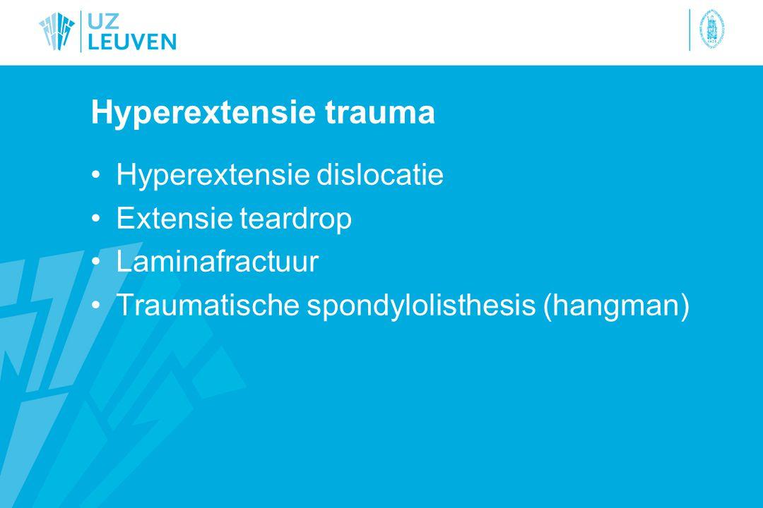 Hyperextensie trauma Hyperextensie dislocatie Extensie teardrop Laminafractuur Traumatische spondylolisthesis (hangman)