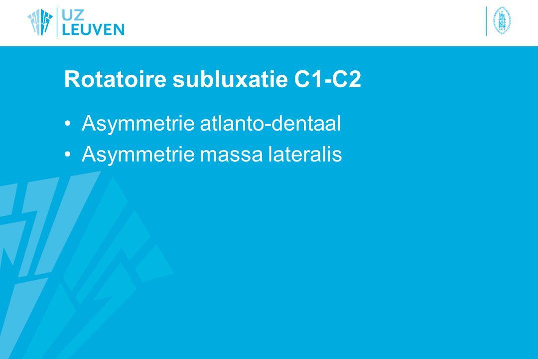 Rotatoire subluxatie C1-C2 Asymmetrie atlanto-dentaal Asymmetrie massa lateralis