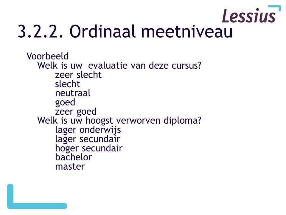 3.2.2.Ordinaal meetniveau Voorbeeld Welk is uw evaluatie van deze cursus.