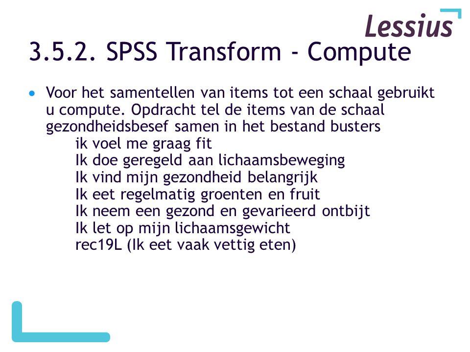 3.5.2.SPSS Transform - Compute  Voor het samentellen van items tot een schaal gebruikt u compute.