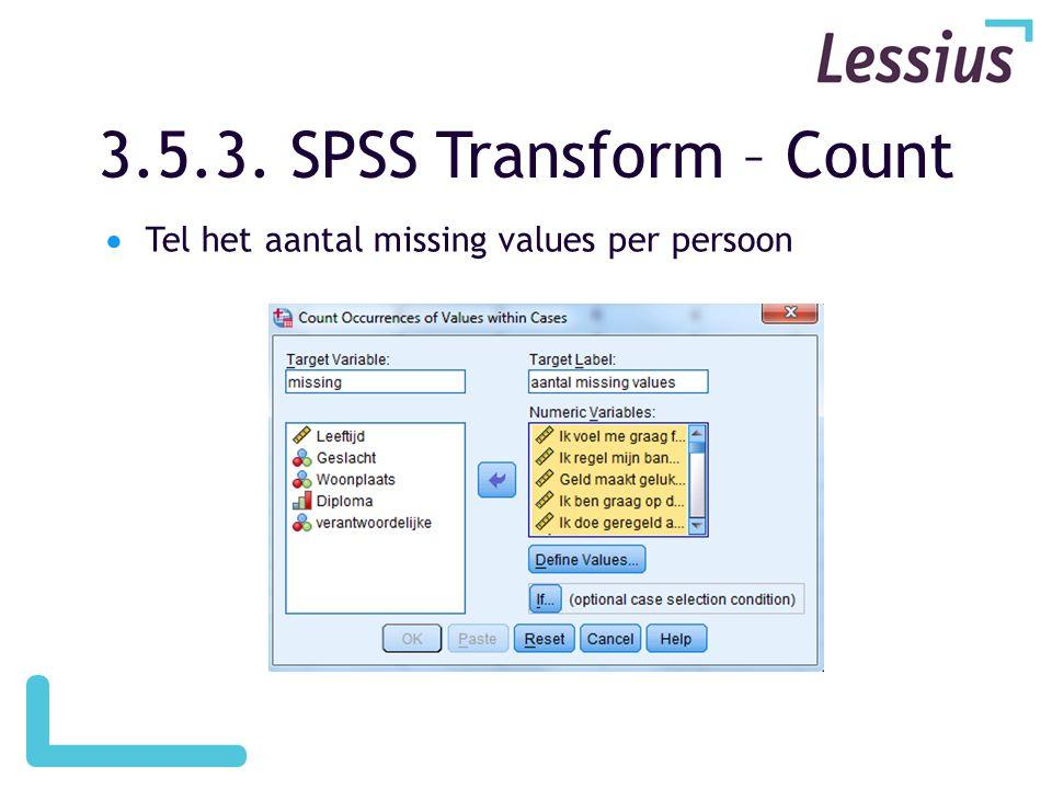 3.5.3. SPSS Transform – Count  Tel het aantal missing values per persoon