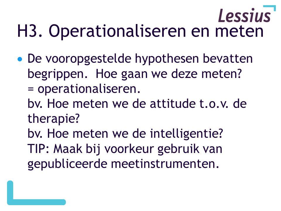 H3.Operationaliseren en meten  De vooropgestelde hypothesen bevatten begrippen.