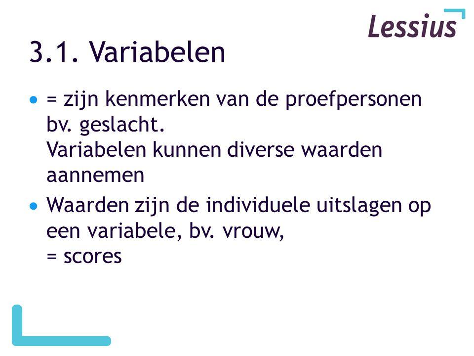 3.1.Variabelen  = zijn kenmerken van de proefpersonen bv.