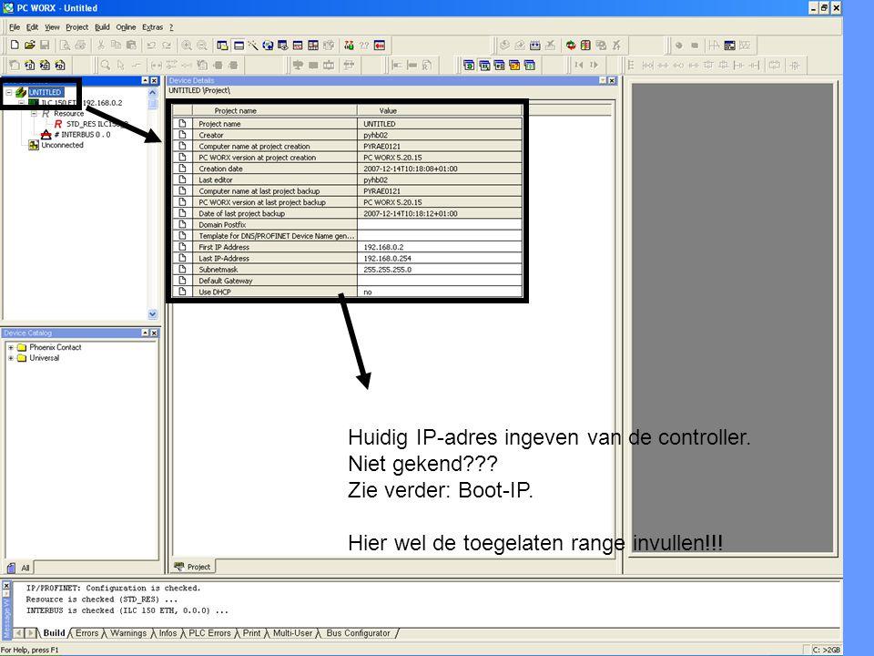 Huidig IP-adres ingeven van de controller. Niet gekend??? Zie verder: Boot-IP. Hier wel de toegelaten range invullen!!!