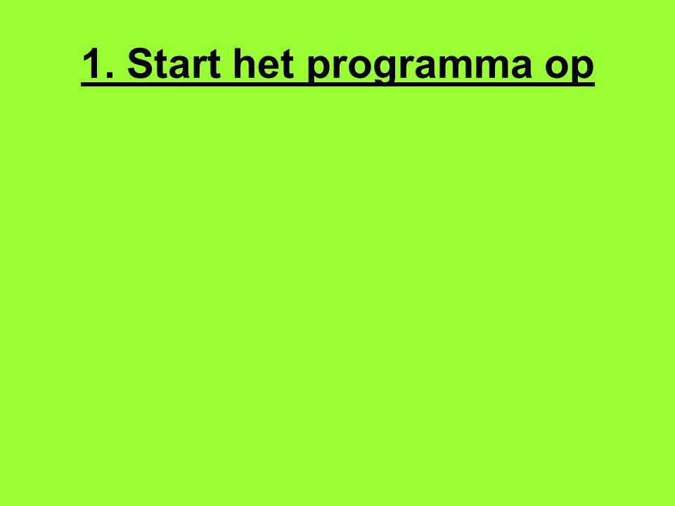 1. Start het programma op