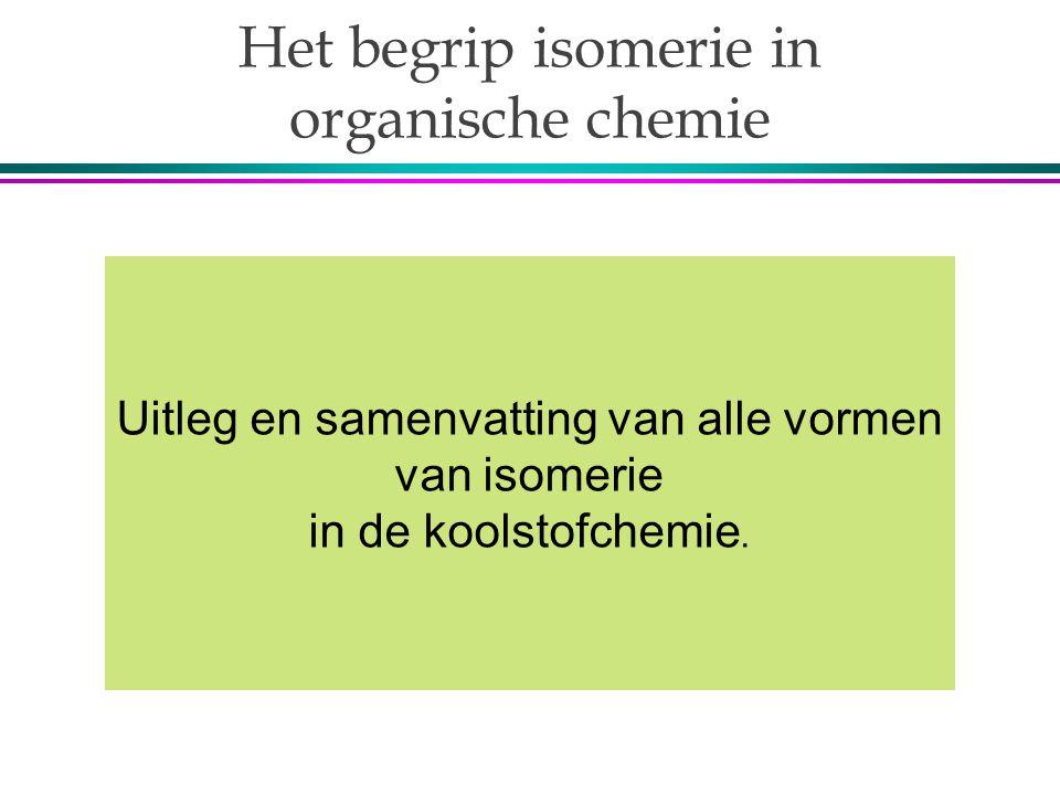 Het begrip isomerie in organische chemie Uitleg en samenvatting van alle vormen van isomerie in de koolstofchemie.
