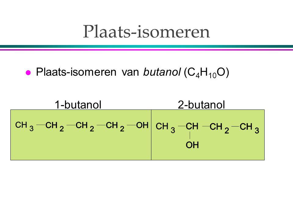 Plaats-isomeren l Plaats-isomeren van butanol (C 4 H 10 O) 1-butanol 2-butanol