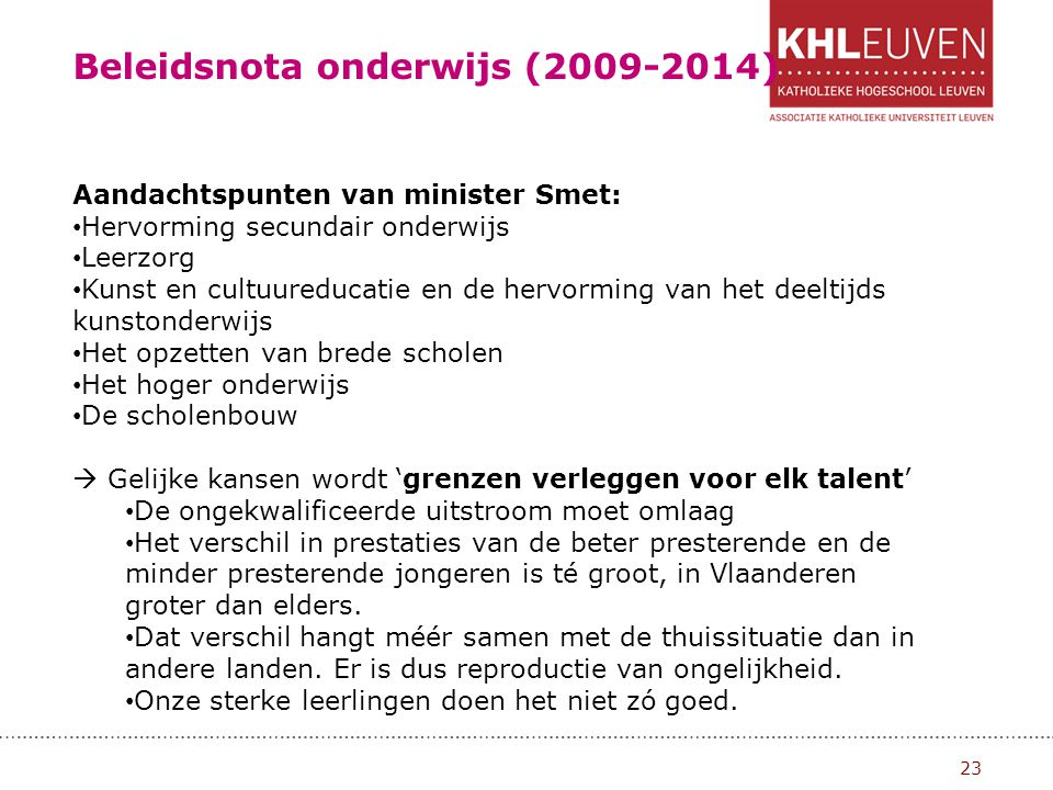 Leerzorg wordt langetermijnplan http://www.ond.vlaanderen.be/leerzorg/nieuw/VR_07_2011.htm De Vlaamse Regering heeft net voor het zomerreces van 2011 beslist om op korte termijn geen decreet leerzorg in te voeren.