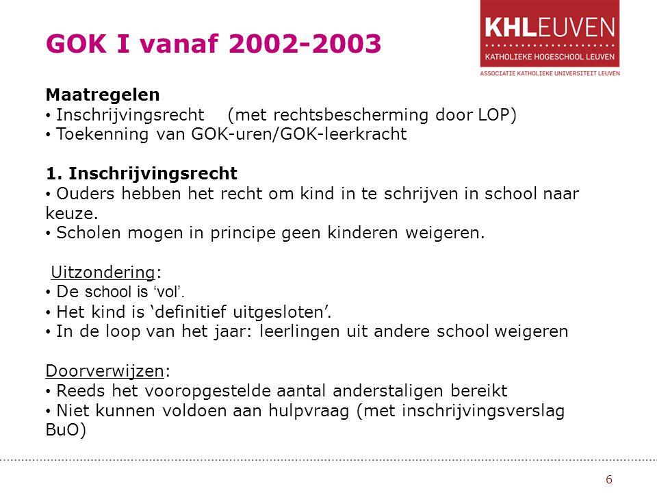 GOK I vanaf 2002-2003 7 Voorrangsregeling: Wanneer uw kind een broer of zus heeft die reeds ingeschreven is in dezelfde school, dan moet de school voorrang verlenen aan uw kind.