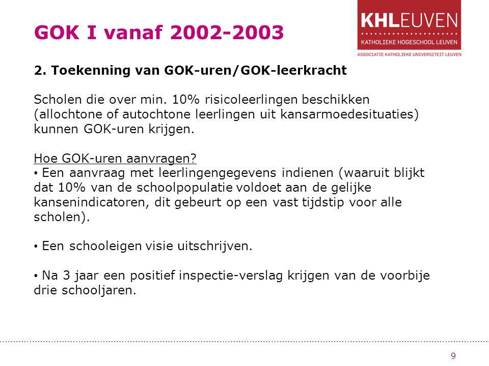 GOK I vanaf 2002-2003 10 Aan welke 3 voorwaarden moet de school voldoen om GOK-uren te krijgen.