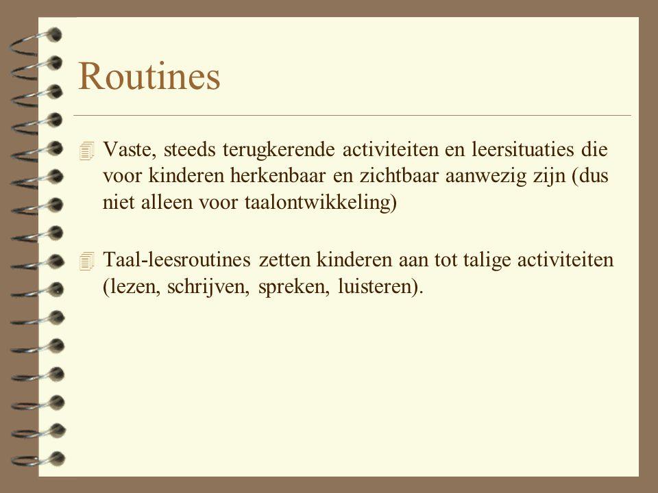 Routines 4 Vaste, steeds terugkerende activiteiten en leersituaties die voor kinderen herkenbaar en zichtbaar aanwezig zijn (dus niet alleen voor taal