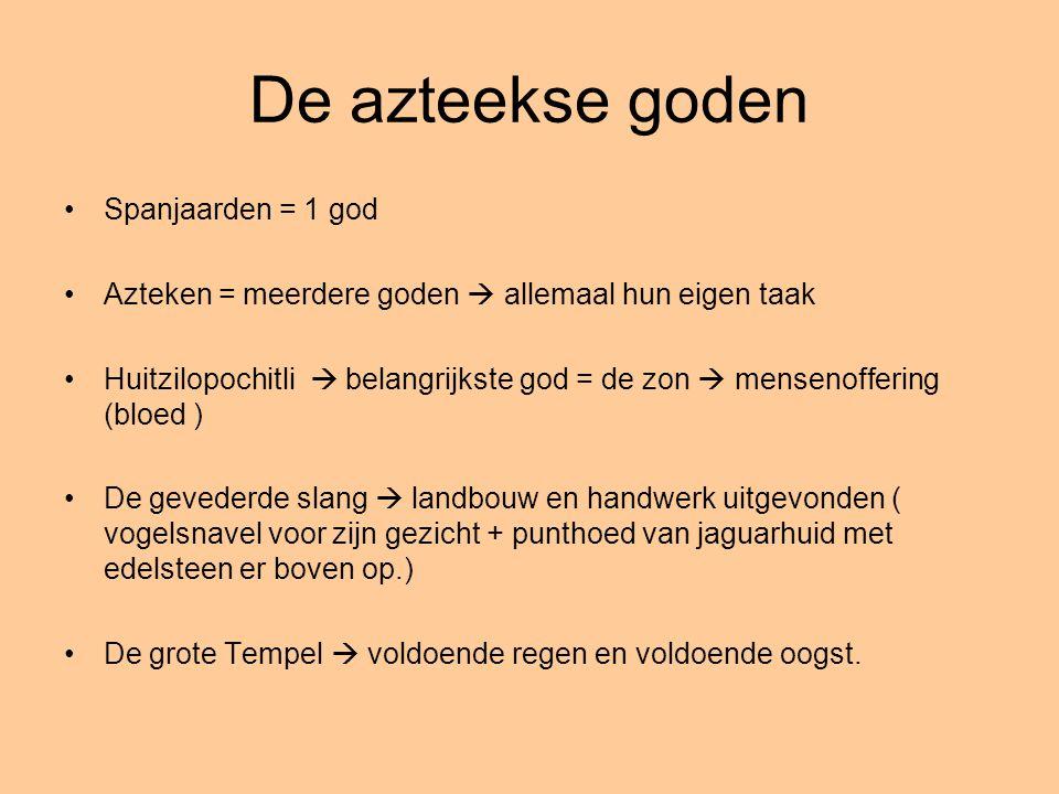 De azteekse goden Spanjaarden = 1 god Azteken = meerdere goden  allemaal hun eigen taak Huitzilopochitli  belangrijkste god = de zon  mensenofferin