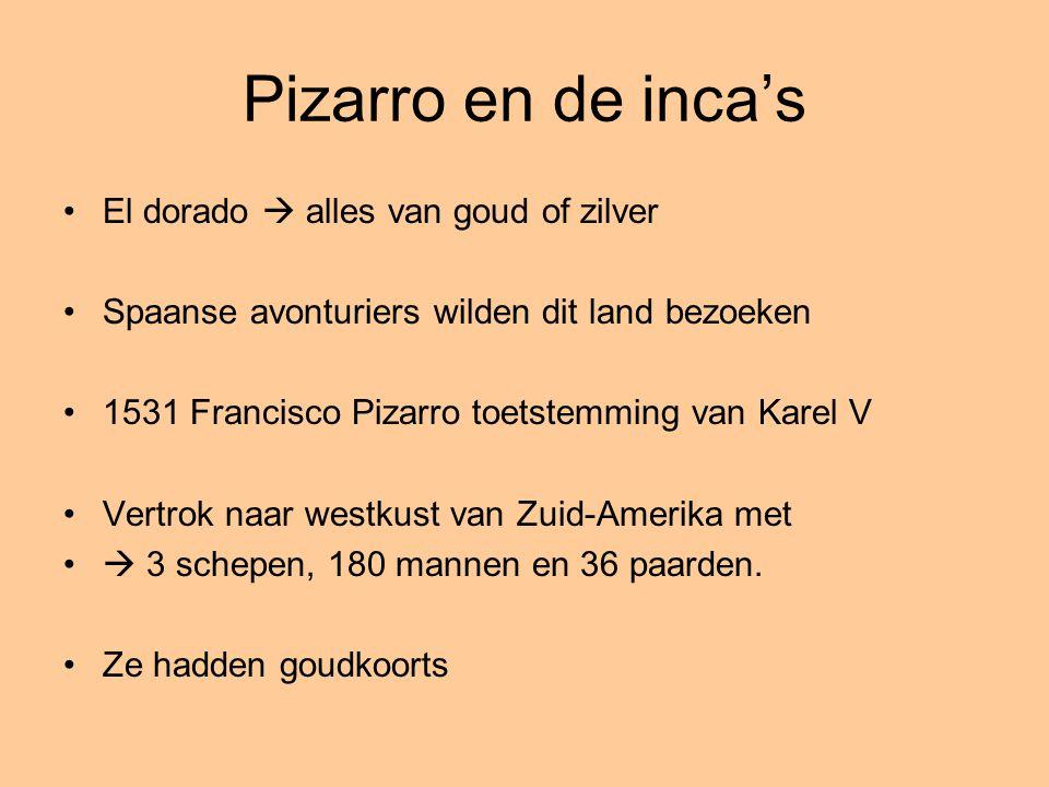 Pizarro en de inca's El dorado  alles van goud of zilver Spaanse avonturiers wilden dit land bezoeken 1531 Francisco Pizarro toetstemming van Karel V