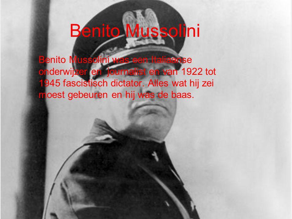 Benito Mussolini Benito Mussolini was een Italiaanse onderwijzer en journalist en van 1922 tot 1945 fascistisch dictator.