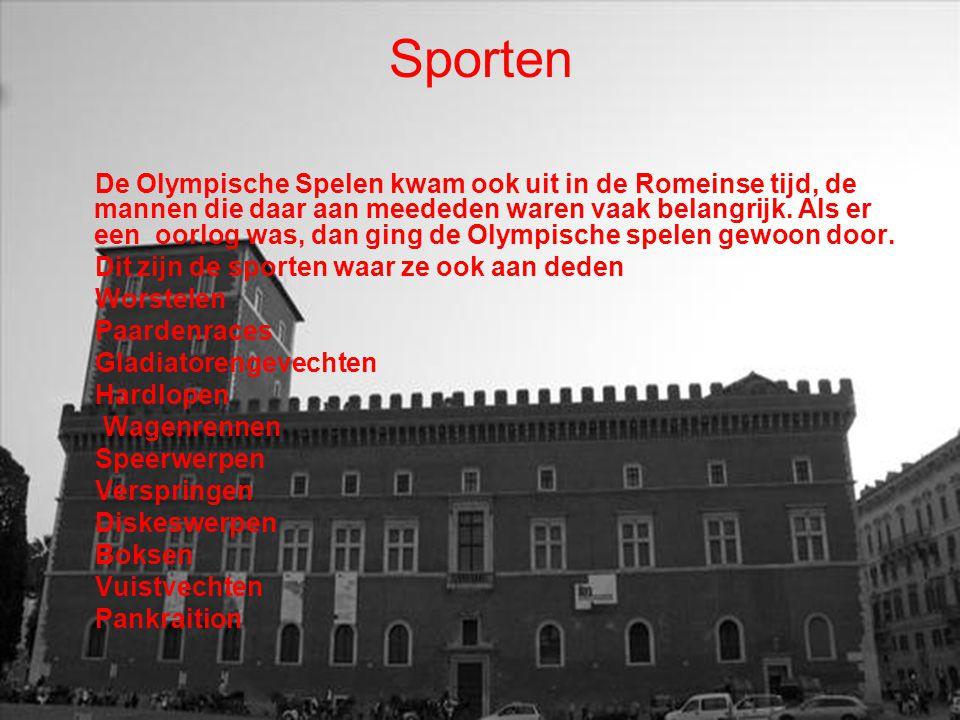 Sporten De Olympische Spelen kwam ook uit in de Romeinse tijd, de mannen die daar aan meededen waren vaak belangrijk. Als er een oorlog was, dan ging