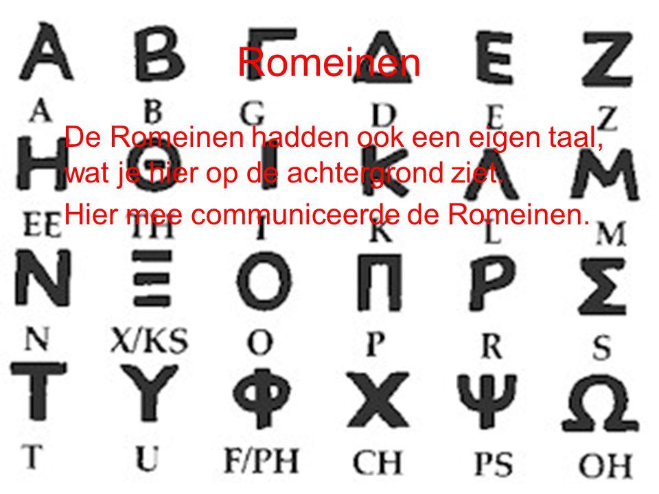 Romeinen De Romeinen hadden ook een eigen taal, wat je hier op de achtergrond ziet. Hier mee communiceerde de Romeinen.