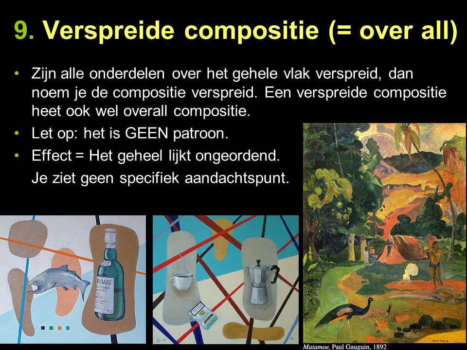 9. Verspreide compositie (= over all) Zijn alle onderdelen over het gehele vlak verspreid, dan noem je de compositie verspreid. Een verspreide composi