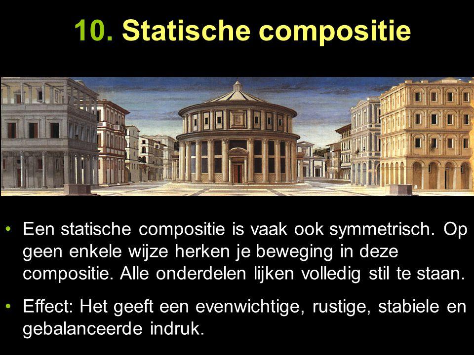 10. Statische compositie Een statische compositie is vaak ook symmetrisch. Op geen enkele wijze herken je beweging in deze compositie. Alle onderdelen