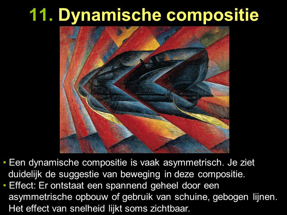 11. Dynamische compositie Een dynamische compositie is vaak asymmetrisch. Je ziet..duidelijk de suggestie van beweging in deze compositie. Effect: Er