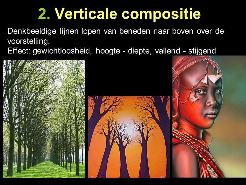 2. Verticale compositie Denkbeeldige lijnen lopen van beneden naar boven over de voorstelling. Effect: gewichtloosheid, hoogte - diepte, vallend - sti