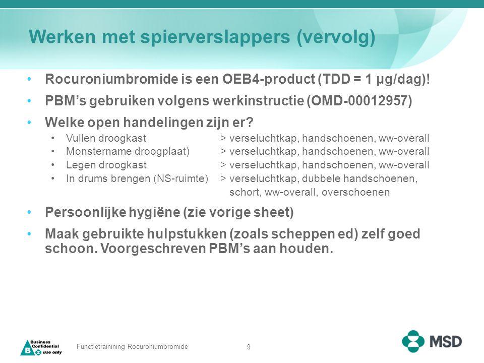 9 Functietrainining Rocuroniumbromide Werken met spierverslappers (vervolg) Rocuroniumbromide is een OEB4-product (TDD = 1 μg/dag)! PBM's gebruiken vo
