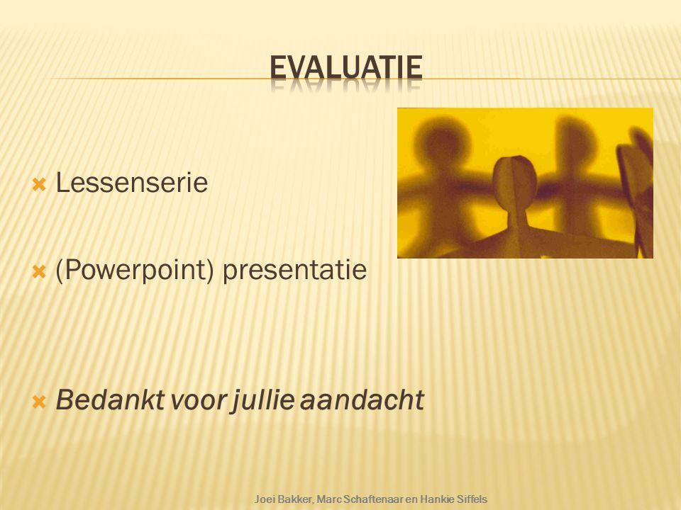  Lessenserie  (Powerpoint) presentatie  Bedankt voor jullie aandacht Joei Bakker, Marc Schaftenaar en Hankie Siffels