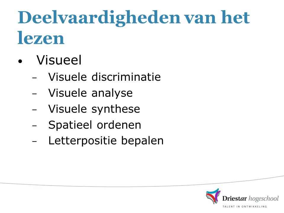 Deelvaardigheden van het lezen Visueel – Visuele discriminatie – Visuele analyse – Visuele synthese – Spatieel ordenen – Letterpositie bepalen